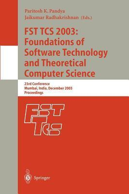 Fst Tcs 2003: Foundations of Software Technology and Theoretical Computer Science: 23rd Conference Mumbai, India, December 15-17, 2003 Proceedings Paritosh K Pandya