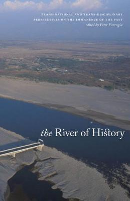 River of History: Trans-National and Trans-Disciplinary Perspectives on the Immanence of the Past  by  Peter Farrugia