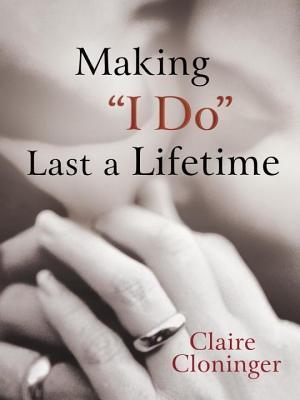 Making I Do Last a Lifetime Claire Cloninger