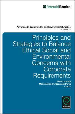 Principles and Strategies to Balance Ethical, Social and Environmental Concerns with Corporate Requirements  by  Maria-Alejandra Gonzalez-Perez