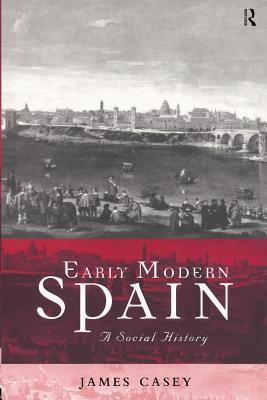 Early Modern Spain  by  James Casey