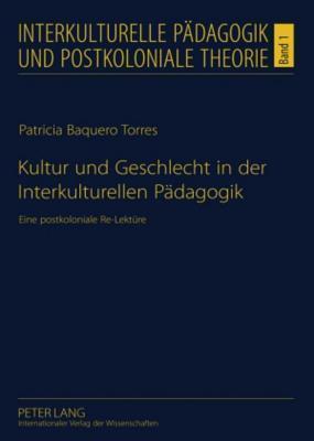 Kultur Und Geschlecht in Der Interkulturellen Padagogik: Eine Postkoloniale Re-Lekture  by  Patricia Baquero Torres