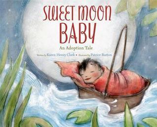 Sweet Moon Baby: An Adoption Tale  by  Karen Henry Clark