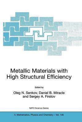Metallic Materials with High Structural Efficiency  by  Oleg N. Senkov