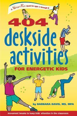 404 Deskside Activities for Energetic Kids  by  Barbara Peterson Davis