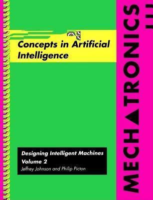 Mechatronics: Designing Intelligent Machines: Volume 2, Concepts in Artificial Intelligence  by  Jeffrey Johnson