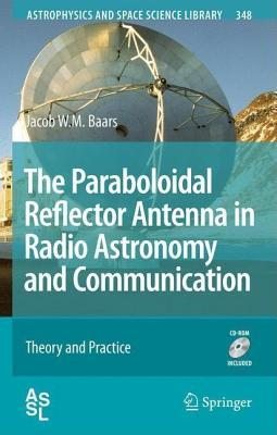 Paraboloidal Reflector Antenna in Radio Astronomy and Communication: Theory and Practice Jacob W.M. Baars