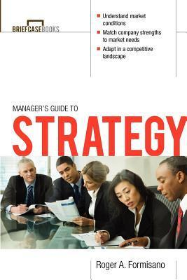 The Managers Guide to Strategy Roger A. Formisano