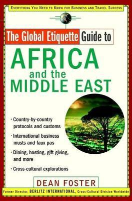 Global Etiquette Guide to Africa and the Middle East: Everything You Need to Know for Business and Travel Success Dean Allen Foster