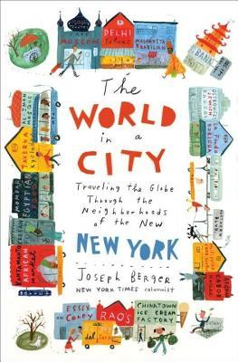 World in a City: Traveling the Globe Through the Neighborhoods of the New New York Joseph Berger