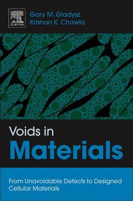Voids in Materials: From Unavoidable Defects to Designed Cellular Materials Gary M. Gladysz