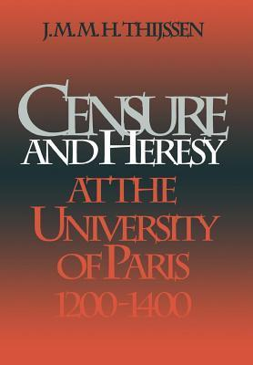 Censure and Heresy at the University of Paris, 1200-1400 J.M. Thijssen