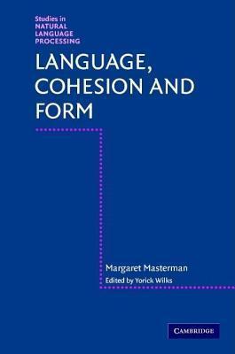 Studies in Natural Language Processing: Language, Cohesion and Form Margaret Masterman