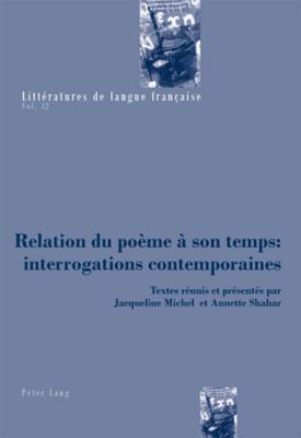 Relation Du Poeme a Son Temps: Interrogations Contemporaines  by  Annette Shahar