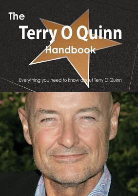 The Terry O Quinn Handbook - Everything You Need to Know about Terry O Quinn  by  Emily Smith
