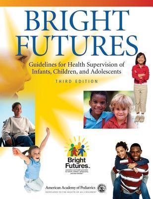 Bright Futures: Guidelines for Health Supervision of Infants, Children, and Adolescents Judith S. Shaw