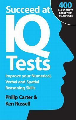 Succeed at IQ Tests: Improve Your Numerical, Verbal and Spatial Reasoning Skills Philip J. Carter