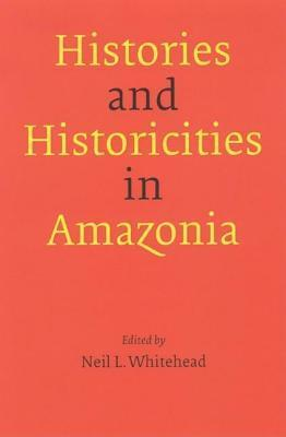 Histories and Historicities in Amazonia Neil L Whitehead