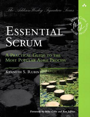 Essential Scrum: A Practical Guide to the Most Popular Agile Process Kenneth S. Rubin