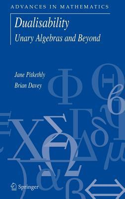 Dualisability: Unary Algebras and Beyond Brian Davey