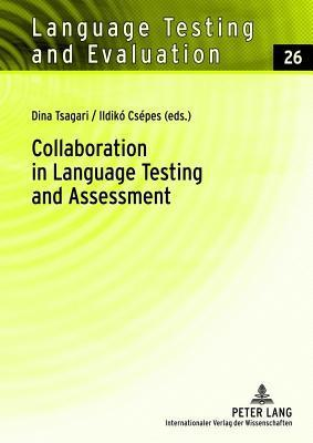 Collaboration in Language Testing and Assessment  by  Dina Tsagari