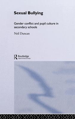 Sexual Bullying: Gender Conflict and Pupil Culture in Secondary Schools Neil Duncan