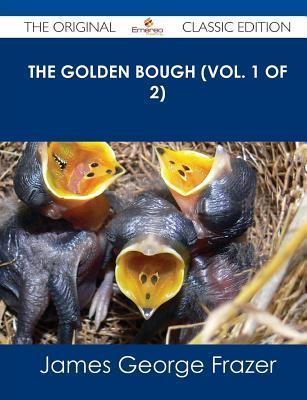 The Golden Bough, Vol 1 of 2  by  James George Frazer