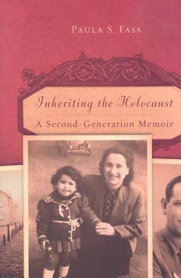Inheriting the Holocaust: A Second-Generation Memoir Paula S. Fass