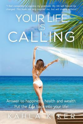 Your Life Is Calling: Put the Life Back Into Your Life!  by  Kahla Kiker