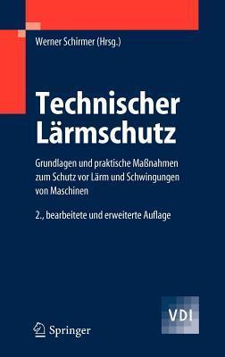 Technischer Larmschutz: Grundlagen Und Praktische Massnahmen Zum Schutz VOR Larm Und Schwingungen Von Maschinen  by  Werner Schirmer