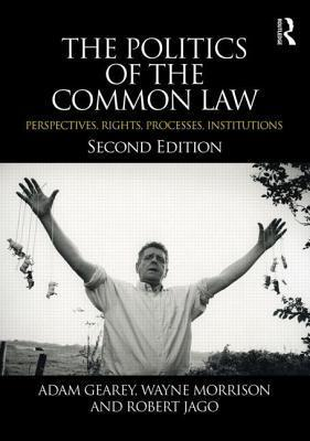 Politics of the Common Law: Perspectives, Rights, Processes, Institutions Adam Gearey