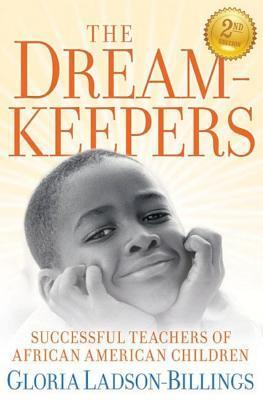 Dreamkeepers: Successful Teachers of African American Children Gloria Ladson-Billings