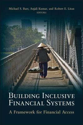 Building Inclusive Financial Systems: A Framework for Financial Access Michael S Barr