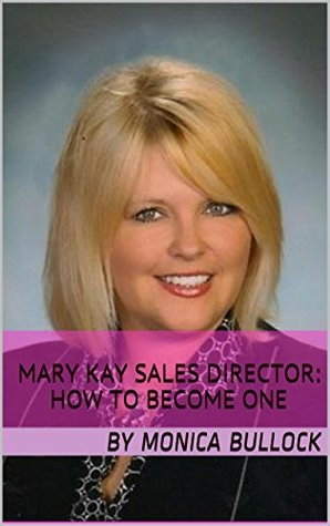 Mary Kay Sales Director: How to Become One  by  Monica Bullock