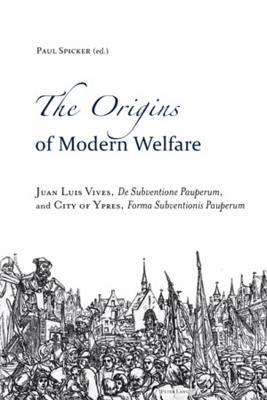 Origins of Modern Welfare: Juan Luis Vives, De Subventione Pauperum, and City of Ypres, Forma Subventionis Pauperum Paul Spicker