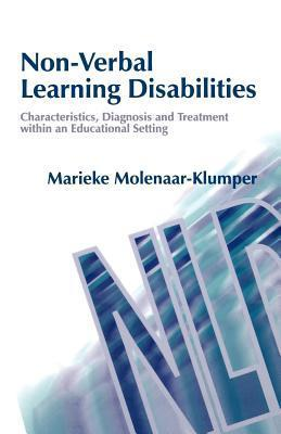 Non-Verbal Learning Disabilities: Characteristics, Diagnosis and Treatment Within an Educational Setting  by  Marieke Molenaar-Klumper
