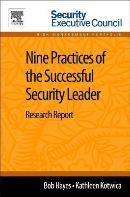 Nine Practices of the Successful Security Leader: Research Report Bob Hayes