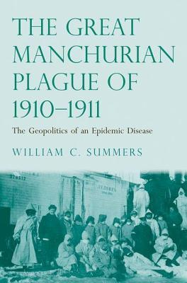 Great Manchurian Plague of 1910-1911: The Geopolitics of an Epidemic Disease William C. Summers