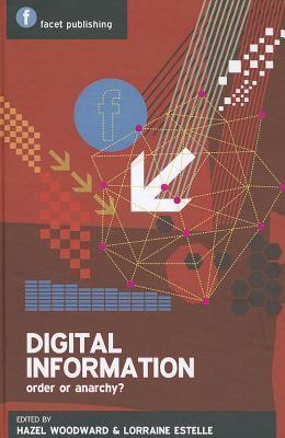 Digital Information: Order or Anarchy? Hazel M Woodward