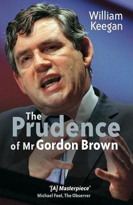 The Prudence of Mr. Gordon Brown William Keegan