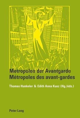 Metropolen Der Avantgarde Metropoles Des Avant-Gardes Edith Anna Kunz