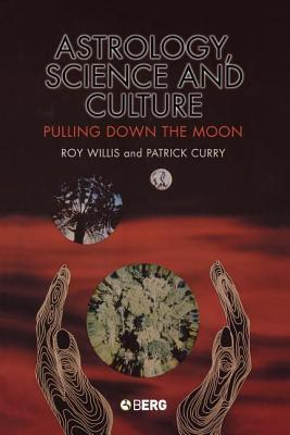 Astrology, Science and Culture: Pulling Down the Moon  by  Roy Willis