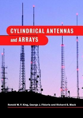 Cylindrical Antennas and Arrays: Revised and Enlarged 2nd Edition of Arrays of Cylindrical Dipoles  by  Ronold W.P. King