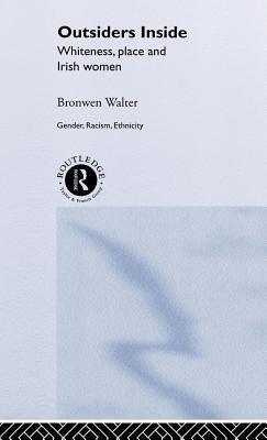 Outsiders Inside: Whiteness, Place and Irish Women Bronwen Walter