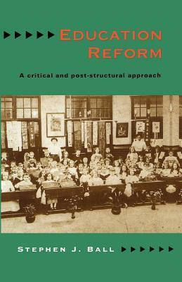 Education Reform  by  Stephen J. Ball