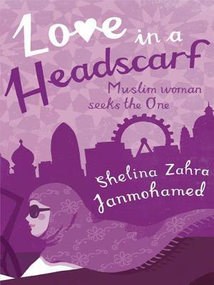 Love in a Headscarf: Muslim Woman Seeks the One. Shelina Zahra Janmohamed  by  Shelina Zahra Janmohamed
