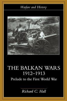Balkan Wars 1912-1913: Prelude to the First World War Richard C. Hall