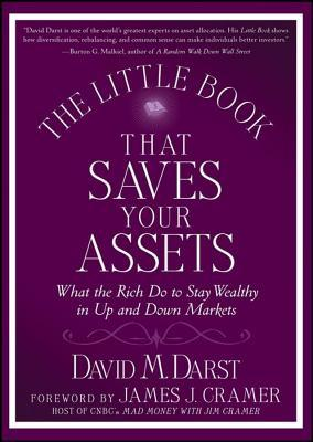 Little Book That Saves Your Assets: What the Rich Do to Stay Wealthy in Up and Down Markets  by  David M. Darst