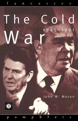 Cold War: 1945-1991 John W. Mason