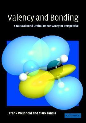 Valency and Bonding: A Natural Bond Orbital Donor Acceptor Perspective Frank Weinhold